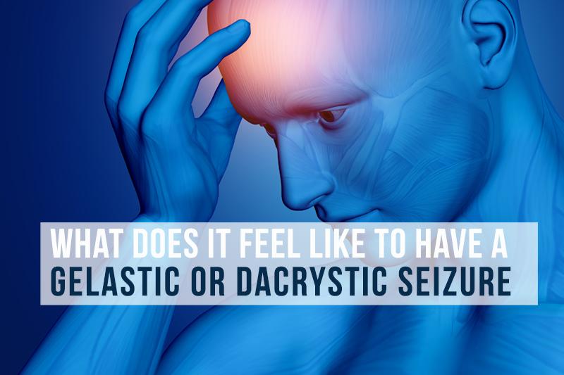 What Does A Gelastic / Dacrystic Seizure Feel Like?