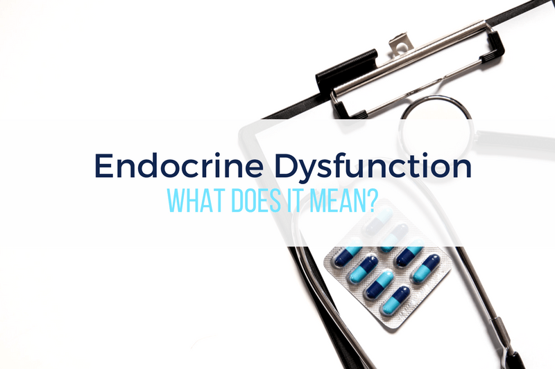 Endocrine Dysfunction – What does it mean?